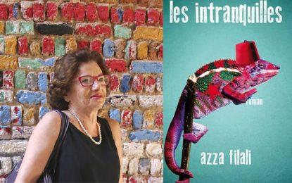 ''Les Intranquilles'' de Azza  Filali : Le roman inachevé d'une révolution usurpée