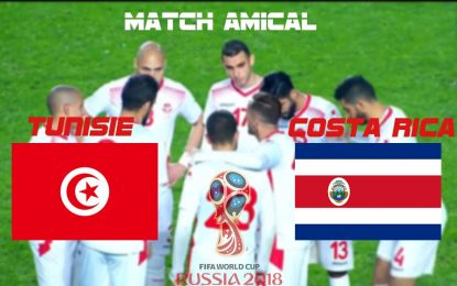 Tunisie-Costa Rica en live streaming match amical : Mondial 2018