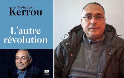 Vient de paraître : ''L'autre révolution'' en Tunisie selon Mohamed Kerrou