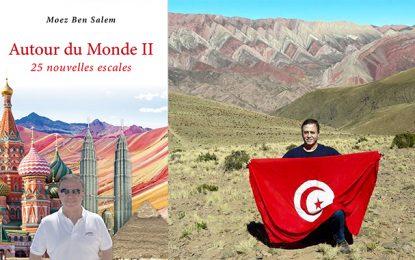 «Autour du monde II – 25 nouvelles escales», le nouveau livre de voyage de Moez Ben Salem