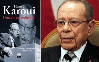 ''Une vie en politique'', le livre-testament de Hamed Karoui
