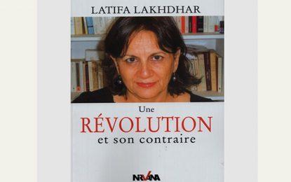 Latifa Lakhdar publie «Une révolution et son contraire»
