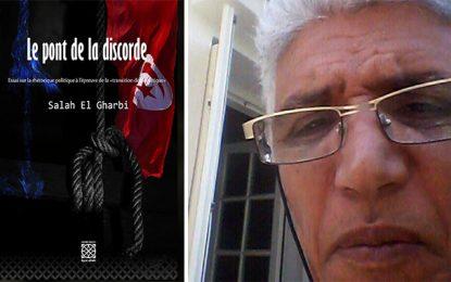 Vient de paraître : ''Le pont de la discorde'', essai politique de Salah El Gharbi