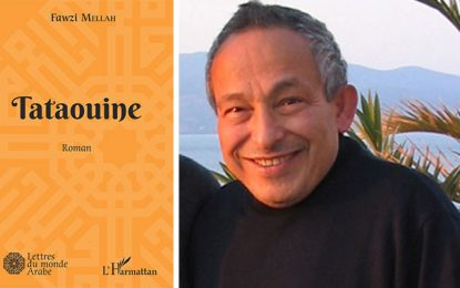 Vient de paraître : ''Tataouine'', dernier roman de Fawzi Mellah
