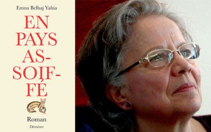 Parution du dernier roman d'Emna Belhaj Yahia ''En pays assoiffé''